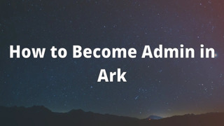 How to Become Admin in Ark