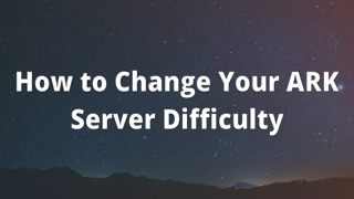 How to Change Your ARK Server Difficulty