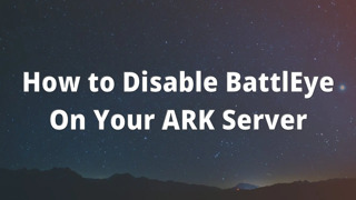 How to Disable BattlEye On Your ARK Server