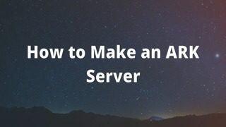How to Make an ARK Server