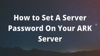 How to Set A Server Password On Your ARK Server