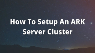 How To Setup An ARK Server Cluster