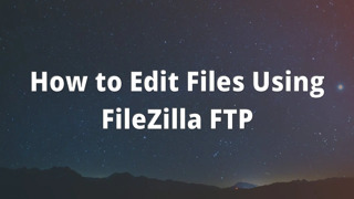 How to Edit Files Using FileZilla FTP