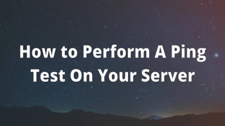 How to Perform A Ping Test On Your Server